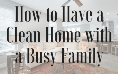 How to Keep a Clean Home with a Busy Family